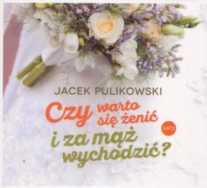Czy warto się żenić i za mąż wychodzić - JacekPulikowski.pl